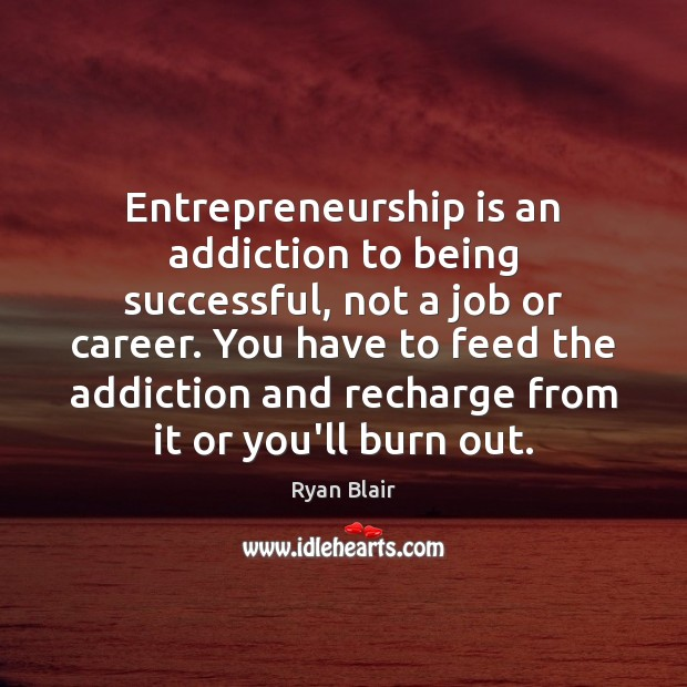 Entrepreneurship is an addiction to being successful, not a job or career. Entrepreneurship Quotes Image