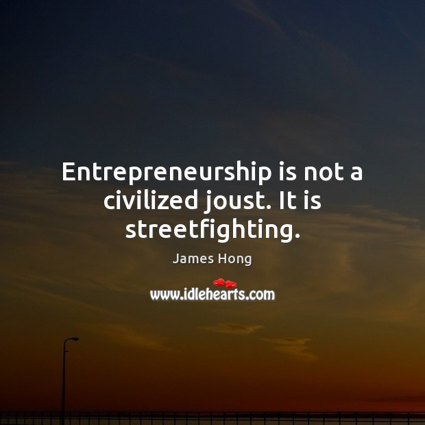 Entrepreneurship is not a civilized joust. It is streetfighting. Entrepreneurship Quotes Image