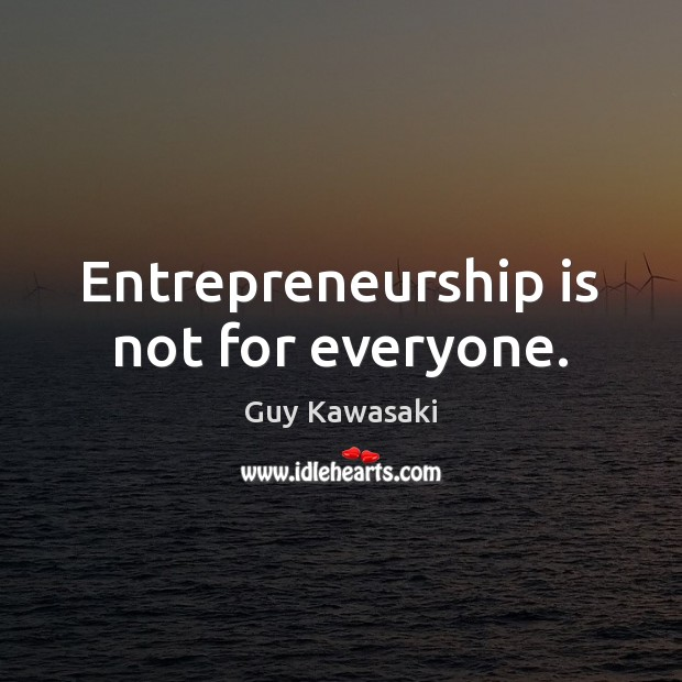 Entrepreneurship is not for everyone. Entrepreneurship Quotes Image