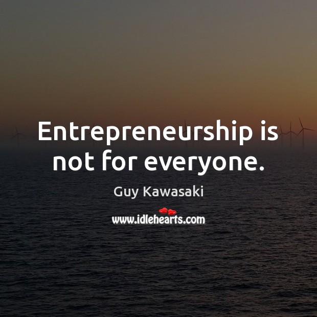 Entrepreneurship is not for everyone. Entrepreneurship Quotes Image