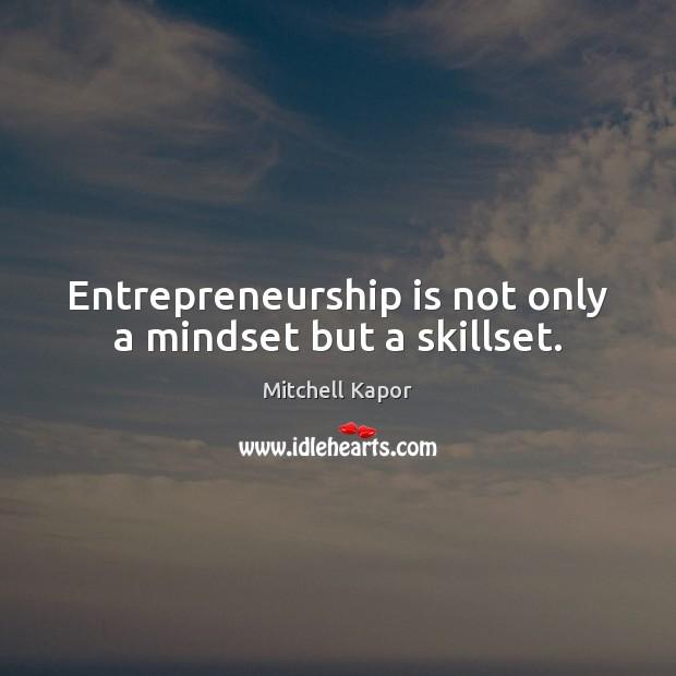 Entrepreneurship is not only a mindset but a skillset. Entrepreneurship Quotes Image