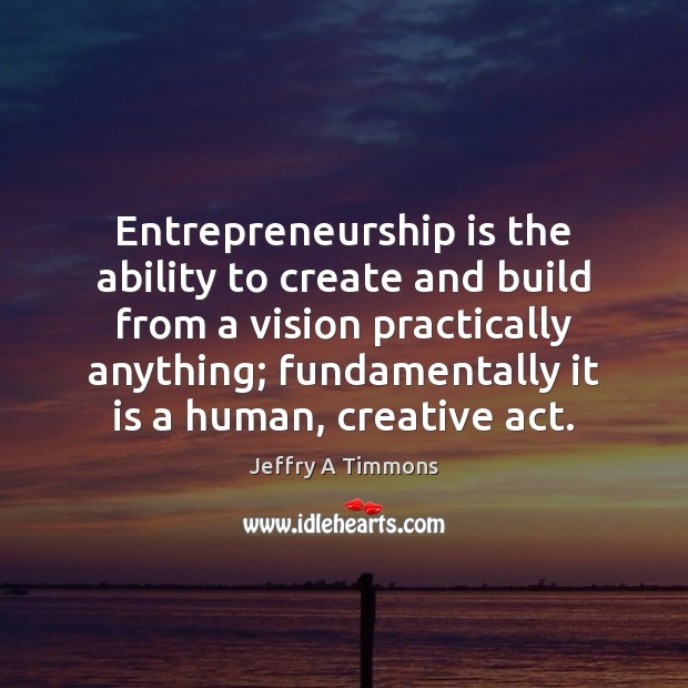 Entrepreneurship is the ability to create and build from a vision practically Entrepreneurship Quotes Image