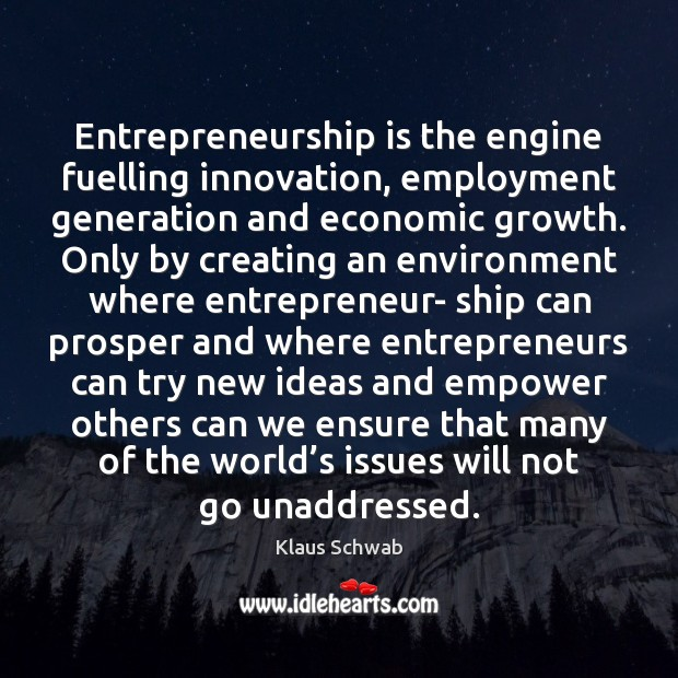 Entrepreneurship is the engine fuelling innovation, employment generation and economic growth. Only Entrepreneurship Quotes Image