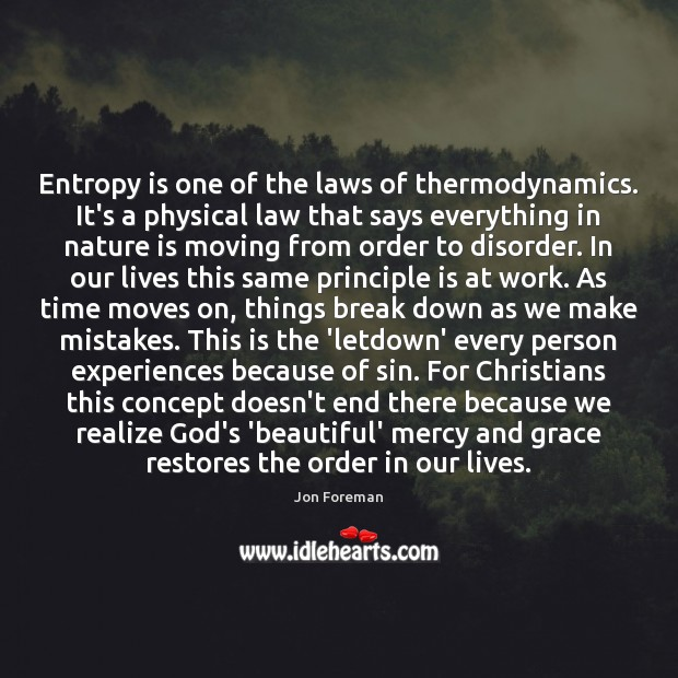 Entropy is one of the laws of thermodynamics. It's a physical law Jon Foreman Picture Quote