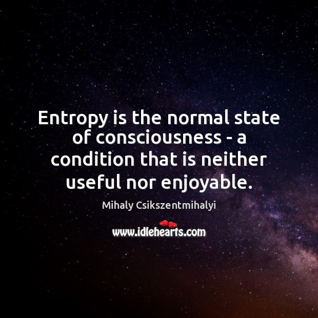 Image, Entropy is the normal state of consciousness – a condition that is