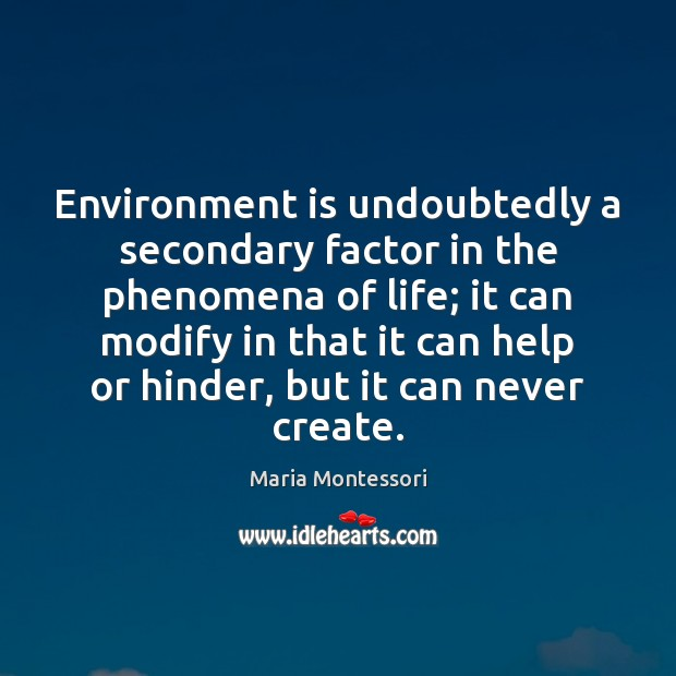Environment is undoubtedly a secondary factor in the phenomena of life; it Environment Quotes Image