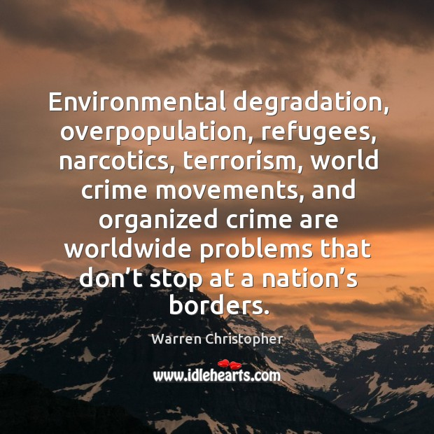 Environmental degradation, overpopulation, refugees, narcotics, terrorism, world crime Image