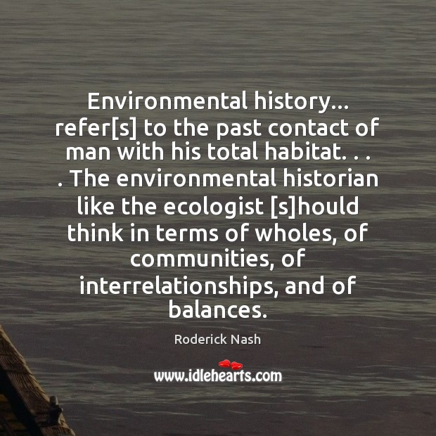 Environmental history… refer[s] to the past contact of man with his Image