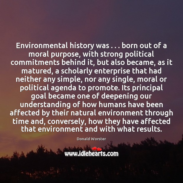 Image, Environmental history was . . . born out of a moral purpose, with strong political