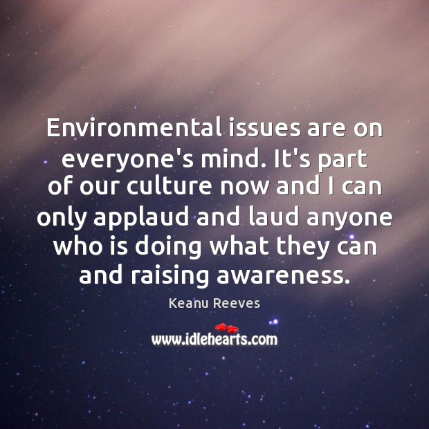 Environmental issues are on everyone's mind. It's part of our culture now Image