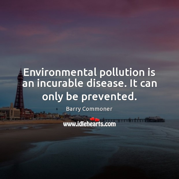 Image, Environmental pollution is an incurable disease. It can only be prevented.