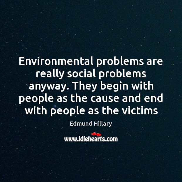Environmental problems are really social problems anyway. They begin with people as Image
