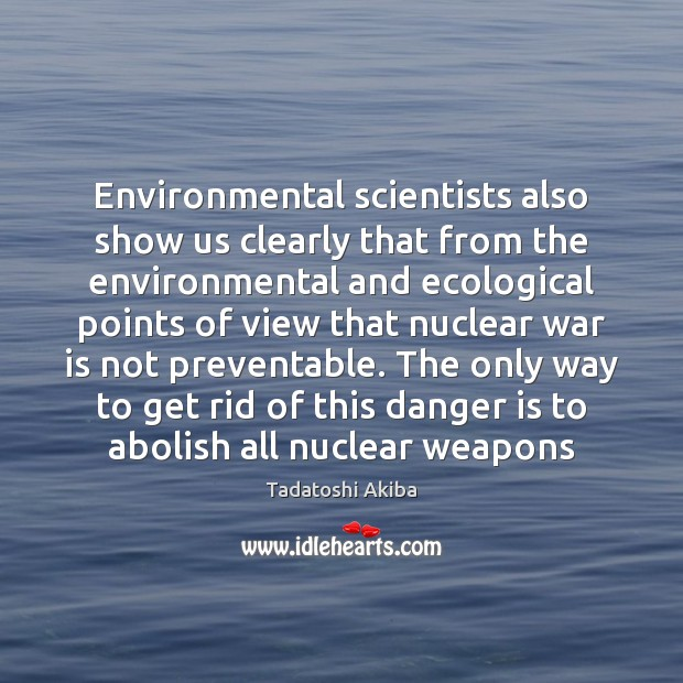 Environmental scientists also show us clearly that from the environmental and ecological Image