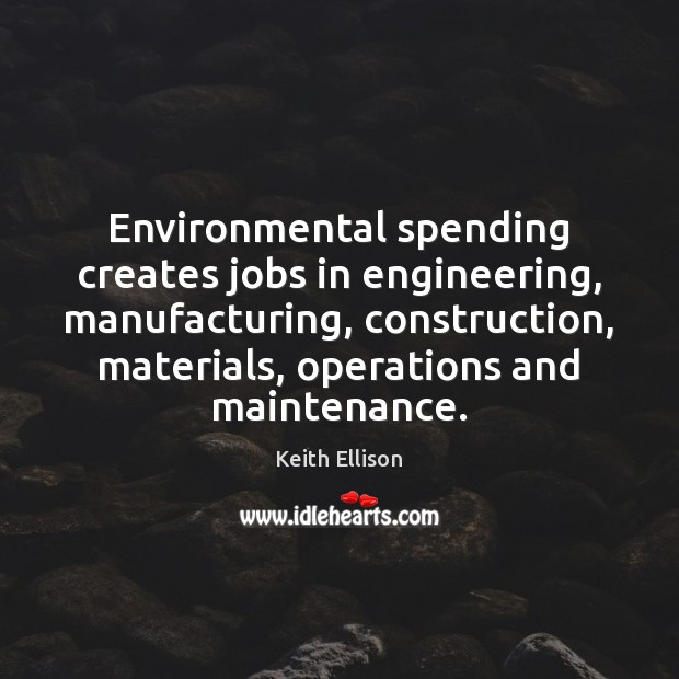 Environmental spending creates jobs in engineering, manufacturing, construction, materials, operations and maintenance. Image