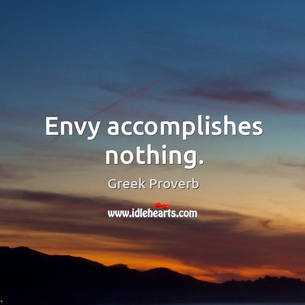 Envy accomplishes nothing. Greek Proverbs Image
