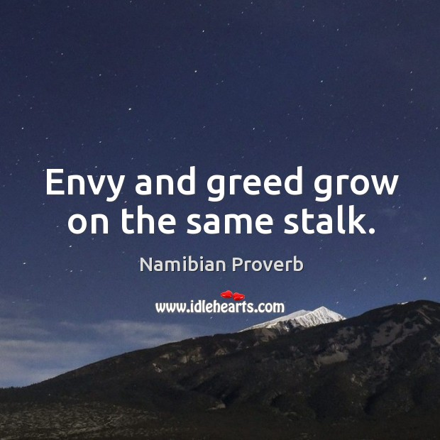 Envy and greed grow on the same stalk. Namibian Proverbs Image