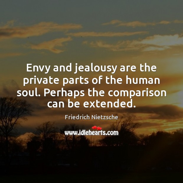 Envy and jealousy are the private parts of the human soul. Perhaps Comparison Quotes Image
