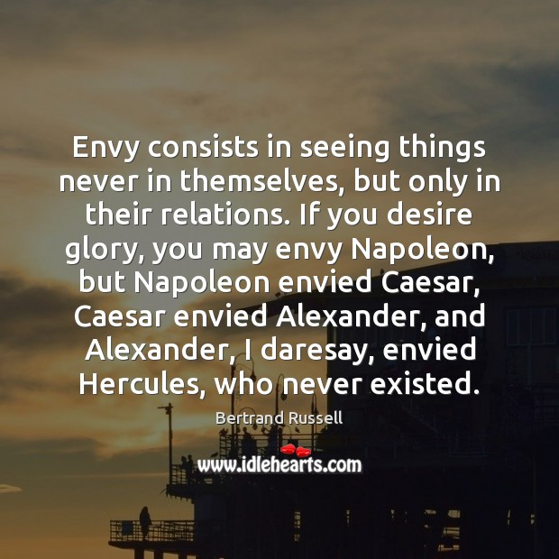 Envy consists in seeing things never in themselves, but only in their Image
