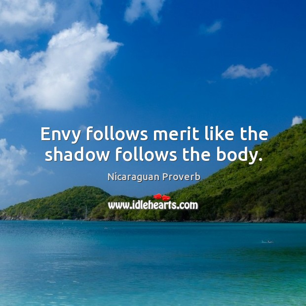 Image, Envy follows merit like the shadow follows the body.