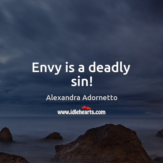 Envy is a deadly sin! Envy Quotes Image