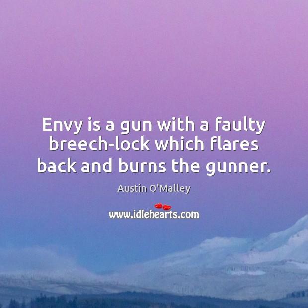Envy is a gun with a faulty breech-lock which flares back and burns the gunner. Envy Quotes Image