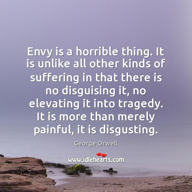 Envy is a horrible thing. It is unlike all other kinds of Envy Quotes Image