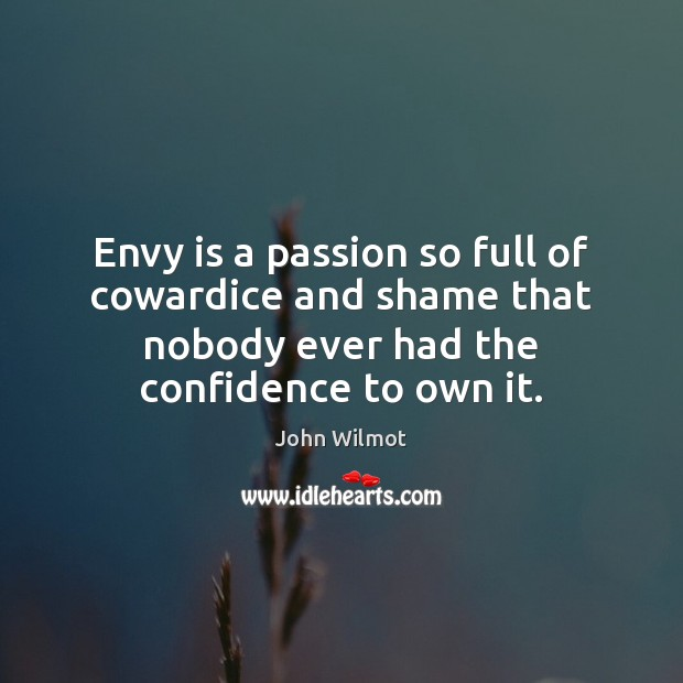 Envy is a passion so full of cowardice and shame that nobody Envy Quotes Image