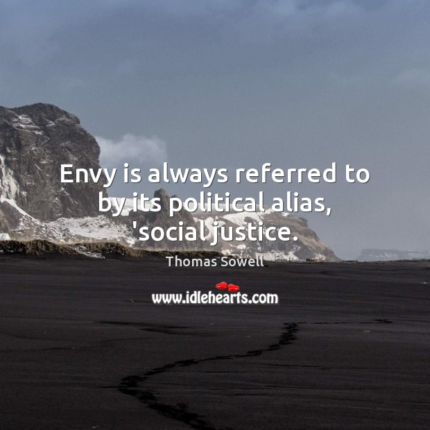 Envy is always referred to by its political alias, 'social justice. Envy Quotes Image