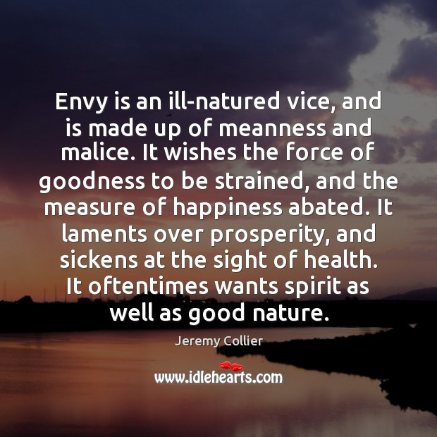 Envy is an ill-natured vice, and is made up of meanness and Envy Quotes Image