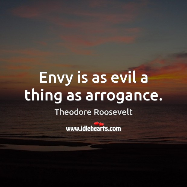 Envy is as evil a thing as arrogance. Envy Quotes Image