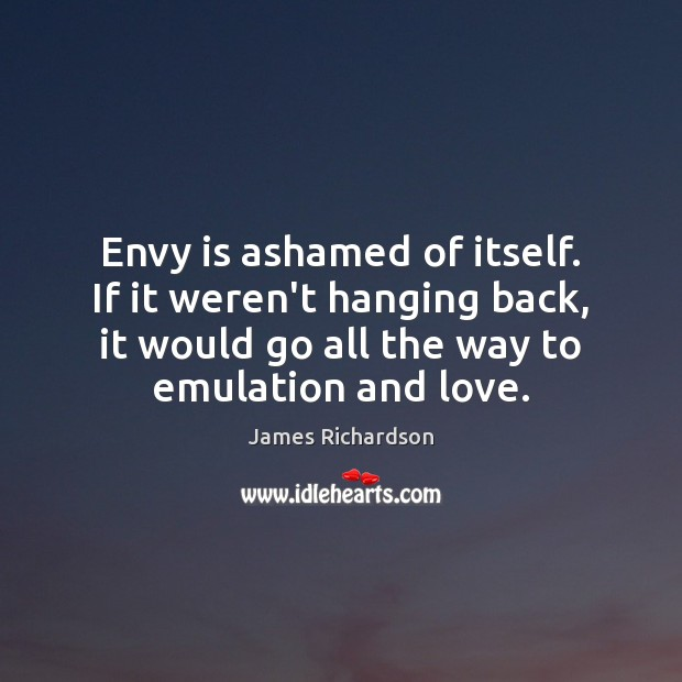 Envy is ashamed of itself. If it weren't hanging back, it would Envy Quotes Image