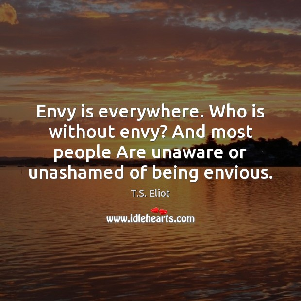 Envy is everywhere. Who is without envy? And most people Are unaware Envy Quotes Image