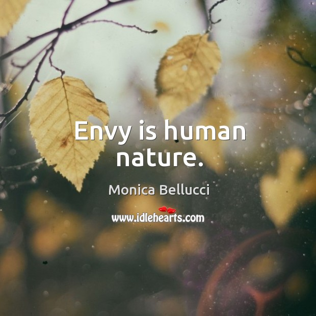 Envy is human nature. Monica Bellucci Picture Quote