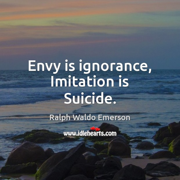 Envy is ignorance, Imitation is Suicide. Envy Quotes Image