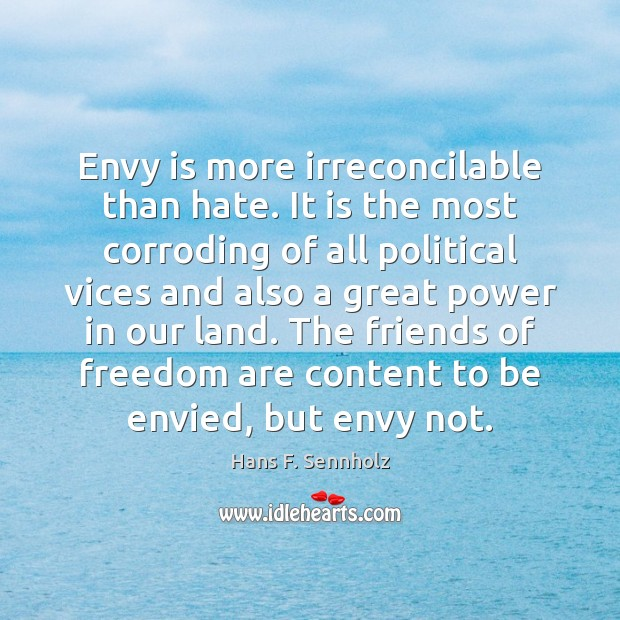 Envy is more irreconcilable than hate. It is the most corroding of Envy Quotes Image