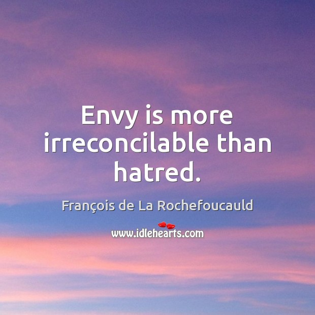 Envy is more irreconcilable than hatred. Envy Quotes Image