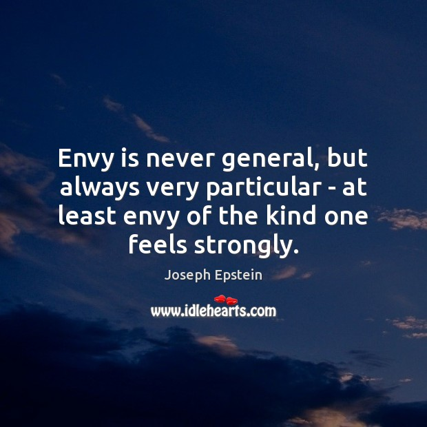 Envy is never general, but always very particular – at least envy Envy Quotes Image