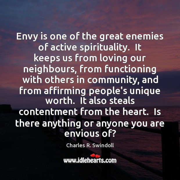Envy is one of the great enemies of active spirituality.  It keeps Envy Quotes Image
