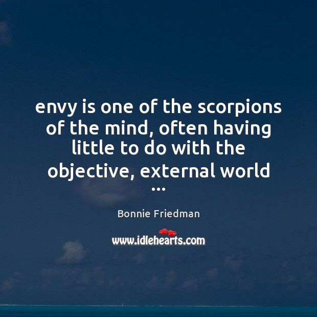 Envy is one of the scorpions of the mind, often having little Envy Quotes Image