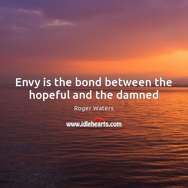 Envy is the bond between the hopeful and the damned Envy Quotes Image