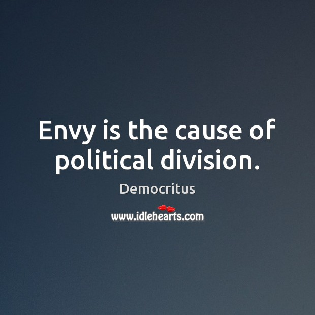 Envy is the cause of political division. Envy Quotes Image