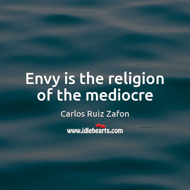 Image, Envy is the religion of the mediocre