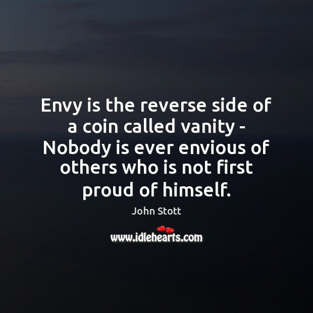 Envy is the reverse side of a coin called vanity – Nobody Envy Quotes Image