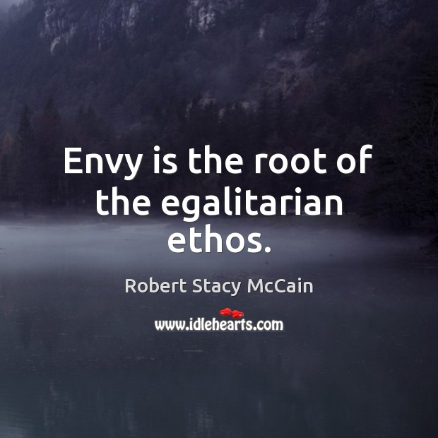Envy is the root of the egalitarian ethos. Envy Quotes Image