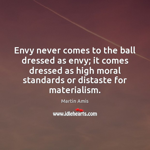 Image, Envy never comes to the ball dressed as envy; it comes dressed