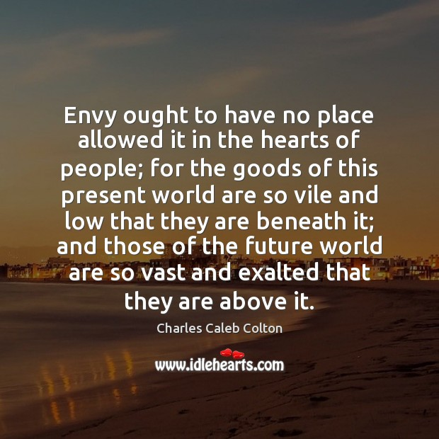 Envy ought to have no place allowed it in the hearts of Image