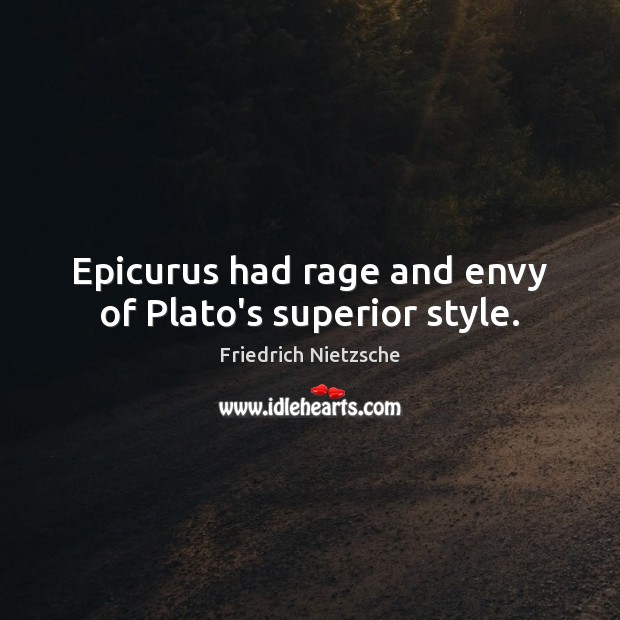 Image, Epicurus had rage and envy of Plato's superior style.