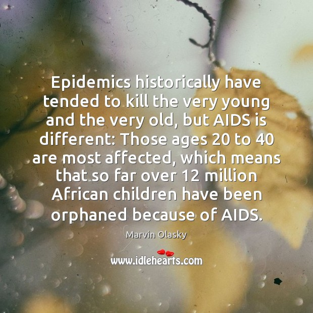 Epidemics historically have tended to kill the very young and the very Image
