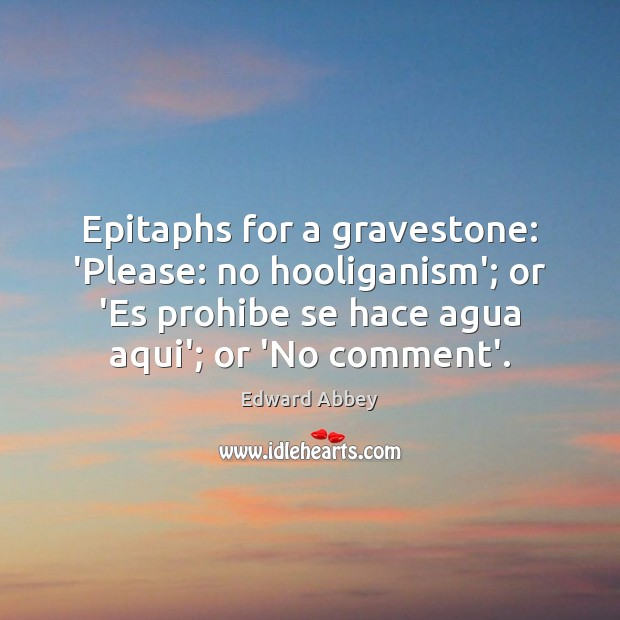 Image, Epitaphs for a gravestone: 'Please: no hooliganism'; or 'Es prohibe se hace