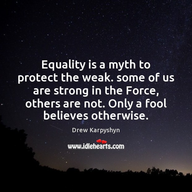 Equality is a myth to protect the weak. some of us are Equality Quotes Image